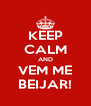 KEEP CALM AND VEM ME BEIJAR! - Personalised Poster A4 size