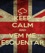 KEEP CALM AND VEM ME ESQUENTAR - Personalised Poster A4 size