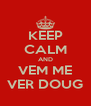 KEEP CALM AND VEM ME VER DOUG - Personalised Poster A4 size