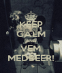 KEEP CALM AND VEM MEDBEER! - Personalised Poster A4 size