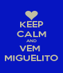 KEEP CALM AND VEM  MIGUELITO - Personalised Poster A4 size