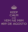KEEP CALM AND VEM NE MIM #09 DE AGOSTO - Personalised Poster A4 size