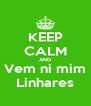 KEEP CALM AND Vem ni mim Linhares - Personalised Poster A4 size