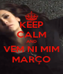 KEEP CALM AND VEM NI MIM MARÇO - Personalised Poster A4 size
