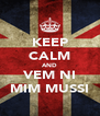 KEEP CALM AND VEM NI MIM MUSSI - Personalised Poster A4 size
