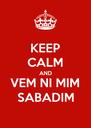 KEEP CALM AND VEM NI MIM  SABADIM - Personalised Poster A4 size
