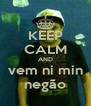 KEEP CALM AND vem ni min negão - Personalised Poster A4 size