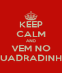 KEEP CALM AND VEM NO QUADRADINHO - Personalised Poster A4 size