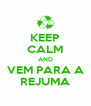 KEEP CALM AND VEM PARA A REJUMA - Personalised Poster A4 size