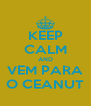 KEEP CALM AND VEM PARA O CEANUT - Personalised Poster A4 size