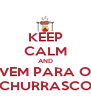 KEEP CALM AND VEM PARA O CHURRASCO - Personalised Poster A4 size