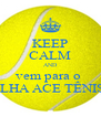 KEEP CALM AND vem para o  ILHA ACE TÊNIS - Personalised Poster A4 size