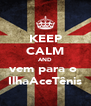 KEEP CALM AND vem para o  IlhaAceTênis - Personalised Poster A4 size