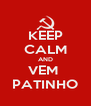 KEEP CALM AND VEM  PATINHO - Personalised Poster A4 size