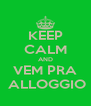KEEP CALM AND VEM PRA  ALLOGGIO - Personalised Poster A4 size