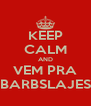 KEEP CALM AND VEM PRA BARBSLAJES - Personalised Poster A4 size