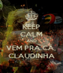 KEEP CALM AND VEM PRA CÁ, CLAUDINHA - Personalised Poster A4 size