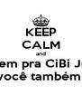 KEEP CALM and Vem pra CiBi Jr.  você também! - Personalised Poster A4 size