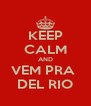 KEEP CALM AND VEM PRA  DEL RIO - Personalised Poster A4 size
