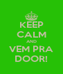 KEEP CALM AND VEM PRA DOOR! - Personalised Poster A4 size