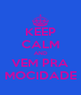 KEEP CALM AND VEM PRA MOCIDADE - Personalised Poster A4 size