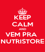 KEEP CALM AND VEM PRA  NUTRISTORE - Personalised Poster A4 size