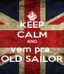 KEEP CALM AND vem pra  OLD SAILOR - Personalised Poster A4 size