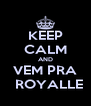 KEEP CALM AND VEM PRA   ROYALLE - Personalised Poster A4 size
