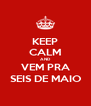 KEEP CALM AND VEM PRA SEIS DE MAIO - Personalised Poster A4 size