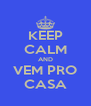 KEEP CALM AND VEM PRO CASA - Personalised Poster A4 size