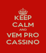 KEEP CALM AND VEM PRO CASSINO - Personalised Poster A4 size