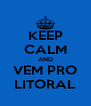 KEEP CALM AND VEM PRO LITORAL - Personalised Poster A4 size