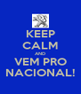 KEEP CALM AND VEM PRO NACIONAL! - Personalised Poster A4 size