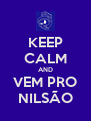 KEEP CALM AND VEM PRO NILSÃO - Personalised Poster A4 size