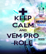 KEEP CALM AND VEM PRO ROLE - Personalised Poster A4 size