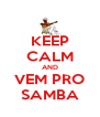 KEEP CALM AND VEM PRO SAMBA - Personalised Poster A4 size