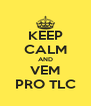 KEEP CALM AND VEM PRO TLC - Personalised Poster A4 size
