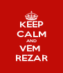 KEEP CALM AND VEM  REZAR - Personalised Poster A4 size