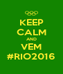 KEEP CALM AND VEM #RIO2016 - Personalised Poster A4 size
