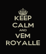 KEEP CALM AND VEM ROYALLE - Personalised Poster A4 size