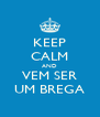 KEEP CALM AND VEM SER UM BREGA - Personalised Poster A4 size