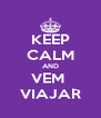 KEEP CALM AND VEM  VIAJAR - Personalised Poster A4 size
