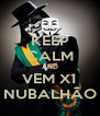KEEP CALM AND VEM X1 NUBALHÃO - Personalised Poster A4 size