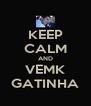 KEEP CALM AND VEMK GATINHA - Personalised Poster A4 size
