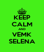 KEEP CALM AND VEMK SELENA - Personalised Poster A4 size