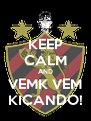 KEEP CALM AND VEMK VEM KICANDO! - Personalised Poster A4 size
