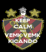 KEEP CALM AND VEMK VEMK KICANDO - Personalised Poster A4 size