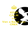 KEEP CALM AND  Ven a Bailar con  ONIX - Personalised Poster A4 size