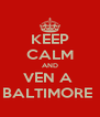 KEEP CALM AND VEN A  BALTIMORE  - Personalised Poster A4 size