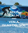KEEP CALM AND VEN A ISLAS DEL SOL - Personalised Poster A4 size